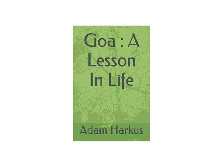 Goa: A Lesson In Life. Now Available to own on Paperback and eBook from Amazon. Source : adamharkus.com