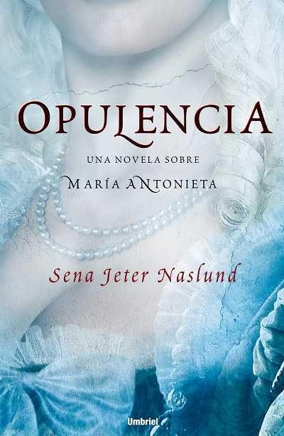 Opulencia // Sena Jeter Naslund // UMBRIEL HISTORICA (Ediciones Urano) http://www.umbrieleditores.com/index.php?id=278