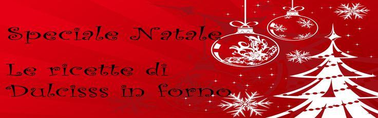 Ricette di Natale | Speciale pasticceria Natalizia | Dulcisss in forno |