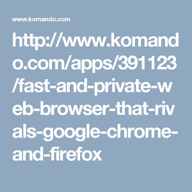 http://www.komando.com/apps/391123/fast-and-private-web-browser-that-rivals-google-chrome-and-firefox