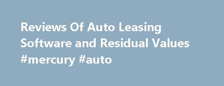 Reviews Of Auto Leasing Software and Residual Values #mercury #auto http://auto-car.nef2.com/reviews-of-auto-leasing-software-and-residual-values-mercury-auto/  #auto lease calculator # Reviews of Auto Leasing Software Last Modified: April 24, 2015 by Jeff Ostroff Car dealers can use payment calculator software to out smart you, scam you and drive up the cost. What car lease software are you using? You should be using the same type of software they do to fight fire with fire. It will help…