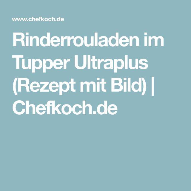 Rinderrouladen im Tupper Ultraplus (Rezept mit Bild) | Chefkoch.de