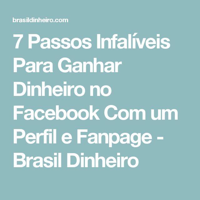 7 Passos Infalíveis Para Ganhar Dinheiro no Facebook Com um Perfil e Fanpage - Brasil Dinheiro