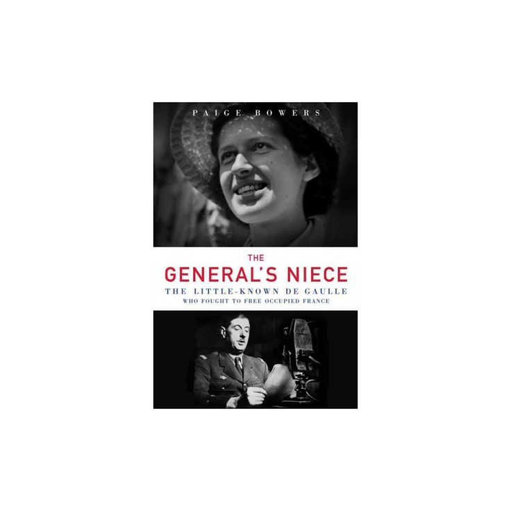 General's Niece : The Little-known De Gaulle Who Fought to Free Occupied France (Hardcover) (Paige