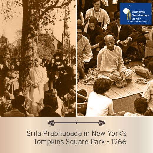 In the year 1966, Srila Prabhupada began a practice of chanting the Hare Krishna mahamantra every afternoon under a tree in New York's Tompkins Square Park as a means of introducing Americans to the great chant of deliverance. This launched Lord Caitanya Mahaprabhu's glorious Sankirtana movement in the western world from where it would envelop the globe.