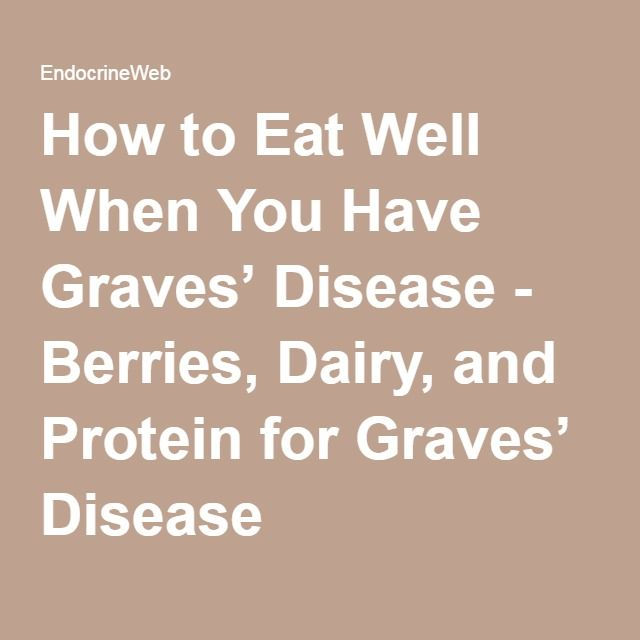 How to Eat Well When You Have Graves' Disease - Berries, Dairy, and Protein for Graves' Disease