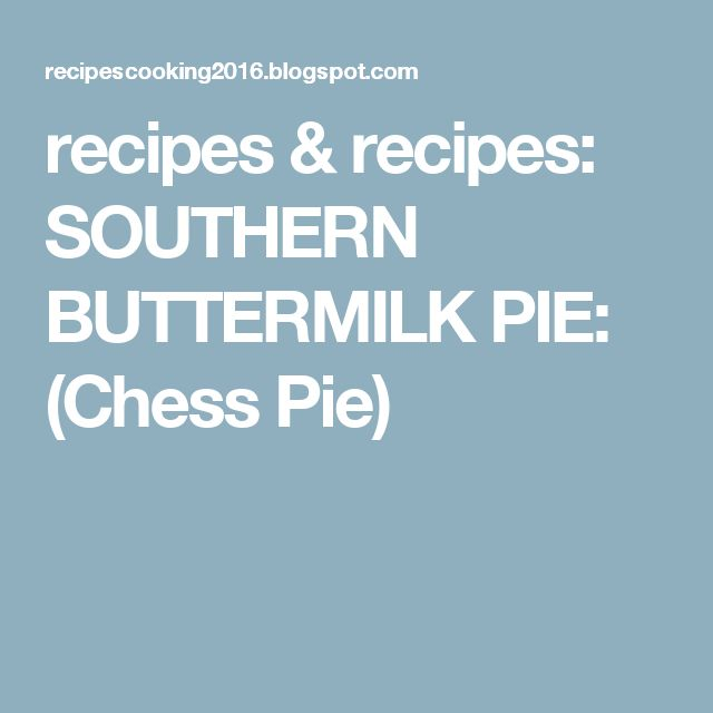 recipes & recipes: SOUTHERN BUTTERMILK PIE: (Chess Pie)