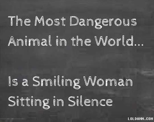 Smiling woman is the most dangerous animal in the world