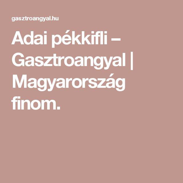 Adai pékkifli – Gasztroangyal | Magyarország finom.