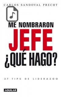 Descargar gratis Audiolibro Me Nombraron Jefe, Qué Hago. 37 Tips De Liderazgo escrito por Carlos Sandoval año 2013 en formatos MPEG4 - WMA - MP4 - WAV - FLAC - MP3