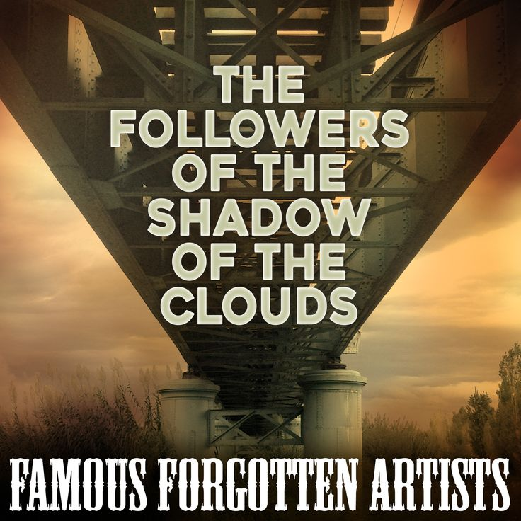 The Followers of the shadow of the clouds https://soundcloud.com/famous-forgotten-artists/the-followers-of-the-shadow-of-the-clouds