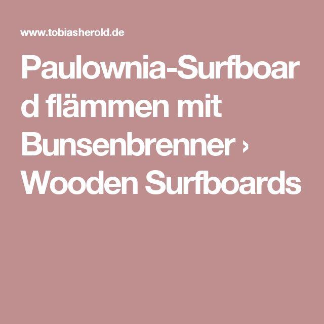 Paulownia-Surfboard flämmen mit Bunsenbrenner › Wooden Surfboards