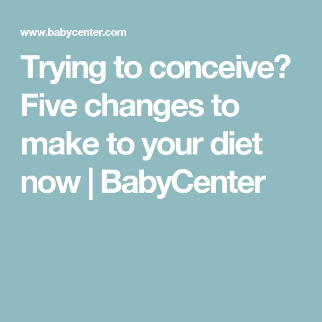 Trying to conceive? Five changes to make to your diet now | BabyCenter