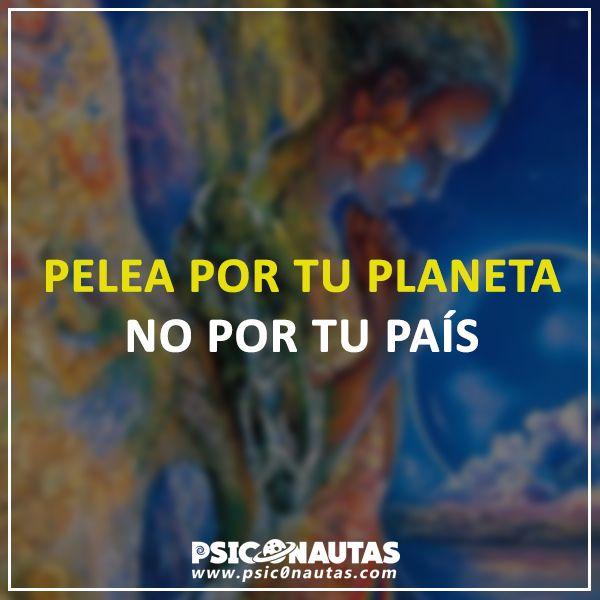 Pelea por tu planeta, no por tu país