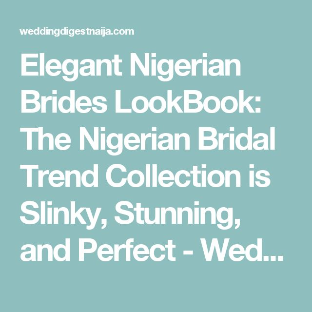 Elegant Nigerian Brides LookBook: The Nigerian Bridal Trend Collection is Slinky, Stunning, and Perfect - Wedding Digest Naija