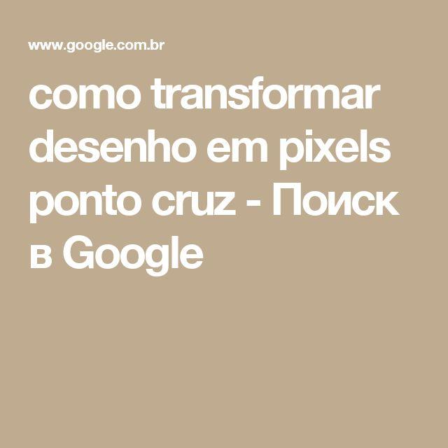 como transformar desenho em pixels ponto cruz - Поиск в Google