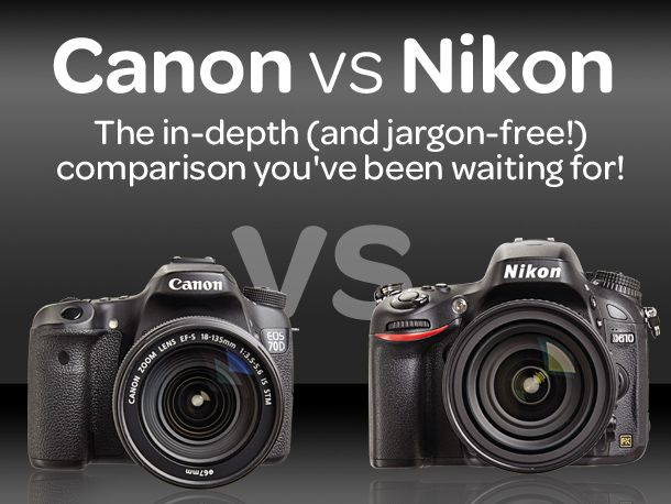 Canon vs Nikon: the in-depth (and jargon-free!) comparison you've been waiting for