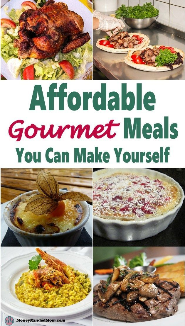 Affordable Gourmet Meals You Can Make Yourself Gourmet Recipes Meals Frugal Meals