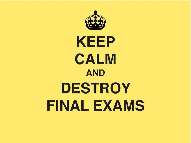 Keep, Calm and destroy Final Exams