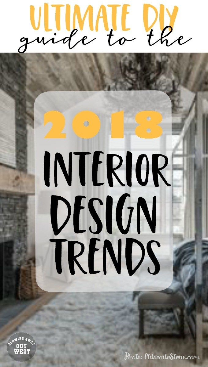 The Ultimate DIY Guide To The 2018 Interior Design Trends - Blowing Away Out Wes...