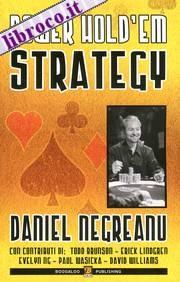 Power Hold'Em Strategy.  Studiando questo libro farai il primo passo per espandere immensamente le tue conoscenze sul poker. Io ho profuso parecchio lavoro per realizzarlo, e voglio dividere con te i segreti che mi hanno aiutato a diventare quello che in tutti i tempi ha vinto più soldi nel WPT, oltre a essere uno che alle WSOP e negli altri tornei di rilievo mondiale monetizza costantemente.  Prezzo 35,00 €