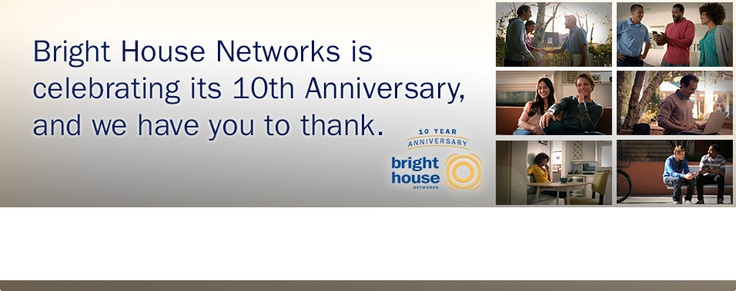 Bright House Networks is celebrating our 10th Anniversary, and we have you to thank. We're putting our customers first and keeping them there, and to show our appreciation, we've got lots of fun things planned. Stay tuned to hear more about our upcoming giveaways, promotions and Customer Appreciation Day events in your area. And don't forget to look for updates at our Facebook page, House2House blog  and via Twitter with more details. - http://brighthouse.com @HBA of Metro Orlando