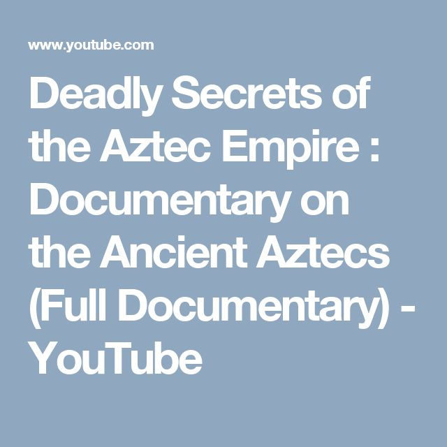 Deadly Secrets of the Aztec Empire : Documentary on the Ancient Aztecs (Full Documentary) - YouTube
