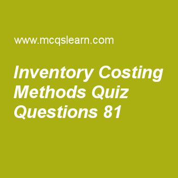Learn quiz on inventory costing methods, cost accounting quiz 81 to practice. Free accounting MCQs questions and answers to learn inventory costing methods MCQs with answers. Practice MCQs to test knowledge on inventory costing methods, what is cost in accounting, variations from normal costing, economic value added worksheets.  Free inventory costing methods worksheet has multiple choice quiz questions as budgeted variable overhead rate, is multiplied to an actual quantity of allocation…