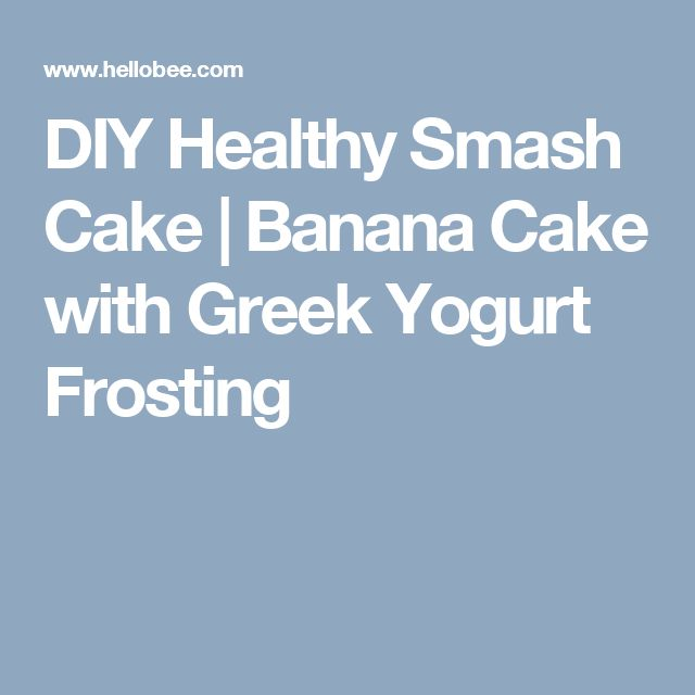 DIY Healthy Smash Cake | Banana Cake with Greek Yogurt Frosting
