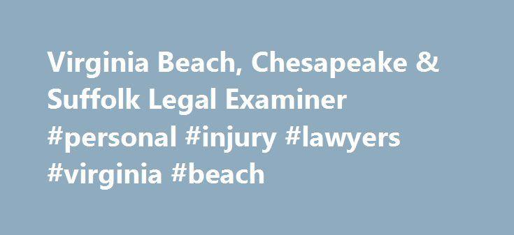 Virginia Beach, Chesapeake & Suffolk Legal Examiner #personal #injury #lawyers #virginia #beach http://missouri.remmont.com/virginia-beach-chesapeake-suffolk-legal-examiner-personal-injury-lawyers-virginia-beach/  # Virginia Beach, Chesapeake & Suffolk, Virginia Shapiro, Appleton & Duffan Main Office & Mailing Address1294 Diamond Springs RoadVirginia Beach, Virginia 23455 [Show Map] 355 Crawford StreetSeventh FloorPortsmouth, Virginia 23704 [Show Map] 440 Monticello AvenueSuite 1800Norfolk…