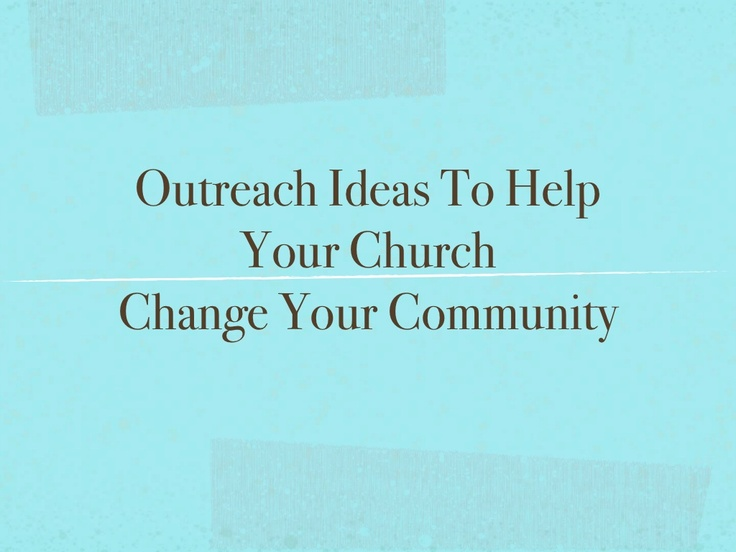 Outreach Ideas To Help Your Church Change Your Community