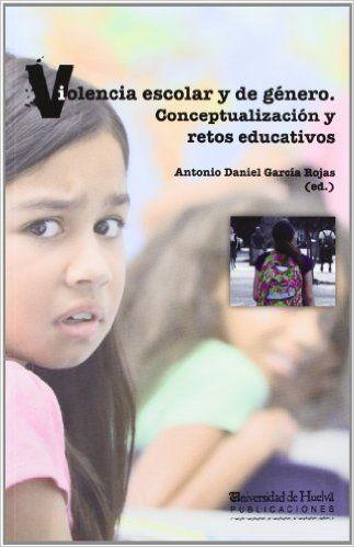 Violencia escolar y de género : conceptualización y retos educativos / Antonio Daniel García Rojas (ed.).Huelva : Universidad de Huelva, D.L. 2012. http://absysnetweb.bbtk.ull.es/cgi-bin/abnetopac?TITN=476905