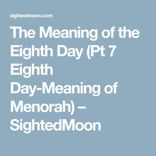 The Meaning of the Eighth Day (Pt 7 Eighth Day-Meaning of Menorah) – SightedMoon