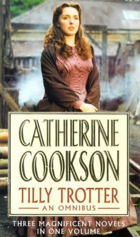 Tilly Trotter: An Omnibus (Catherine Cookson Ominbuses) by Catherine Cookson http://www.amazon.com/dp/0552146838/ref=cm_sw_r_pi_dp_KFBowb114MB9V