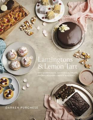 Booktopia - Lamingtons & Lemon Tart, Best-Ever Cakes, Desserts and Treats from a Modern Sweets Maestro by Darren Purchese, 9781743791868. Buy this book online.