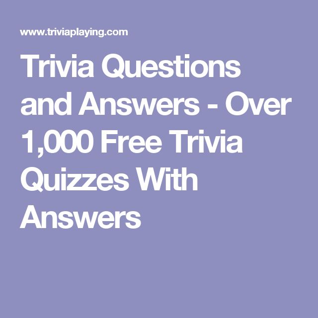 Trivia Questions and Answers - Over 1,000 Free Trivia Quizzes With Answers