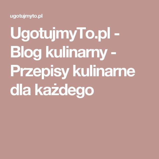UgotujmyTo.pl - Blog kulinarny - Przepisy kulinarne dla każdego