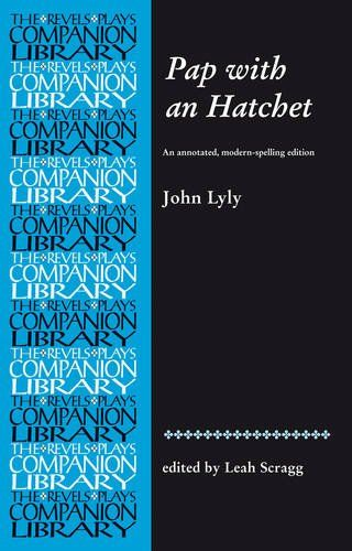 Pap With an Hatchet by John Lyly: An Annotated, Modern-Spelling Edition (Revels Plays Companion Library) - The first fully annotated, modern-spelling edition of Lyly's Pap with an Hatchet, this volume in the Revels Plays Companion Library series opens a window on the most neglected item in the Lylian canon. A response to a series of late sixteenth-century anti-episcopalian pamphlets issued under the pseudonym 'Martin Marprelate', Pap with an Hatchet seeks to beat Martin at his own game,