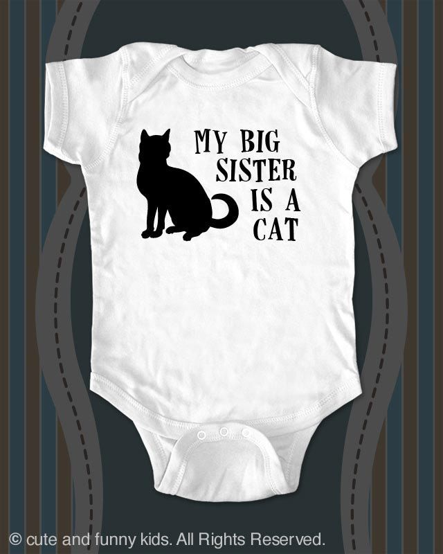 My big sister is a cat - funny saying on Infant Baby One-piece, Infant Tee, Toddler, Youth Shirt by cuteandfunnykids on Etsy https://www.etsy.com/listing/212112530/my-big-sister-is-a-cat-funny-saying-on