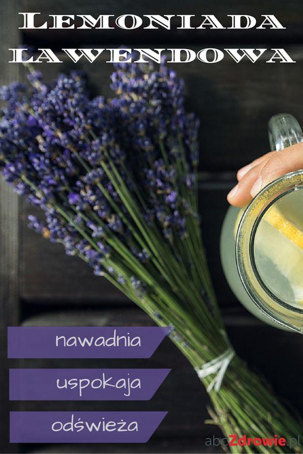 Lawenda sprawdza się jako smaczna lemoniada - nawadnia, oczyszcza, uspokaja i…