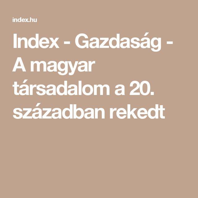 Index - Gazdaság - A magyar társadalom a 20. században rekedt