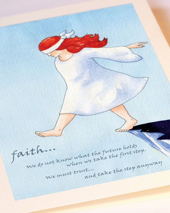 """we do not know what the future holds for us once we take the first step. We must trust... and take the step anyway.""Greeting Cards, Leap Of Faith"