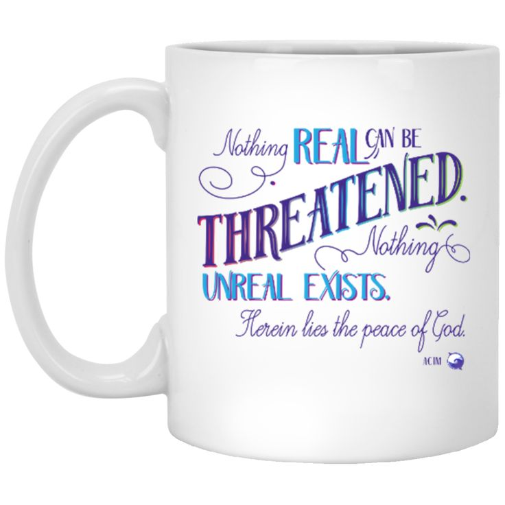 Nothing Real Can Be Threatened - Coffee & Tea Mugs