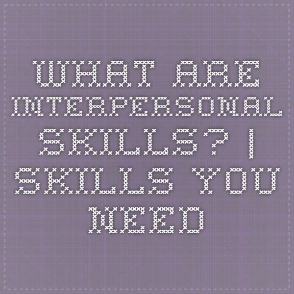 What are Interpersonal Skills?   Skills You Need