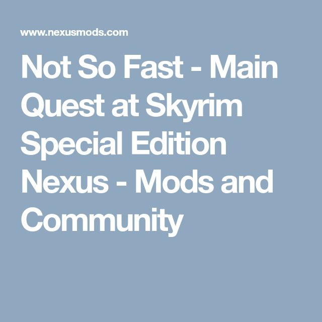 Not So Fast - Main Quest at Skyrim Special Edition Nexus - Mods and Community