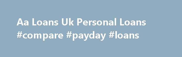 Aa Loans Uk Personal Loans #compare #payday #loans http://loans.nef2.com/2017/04/26/aa-loans-uk-personal-loans-compare-payday-loans/  #loans uk # So, you will get amount of money on reduced rate. Annoying incident that needs vital financial aid could happen whenever unexpectedly. Service repair shop can risk-free incredible credit Aa loans uk personal loans line by nearing mediators.…  Read more