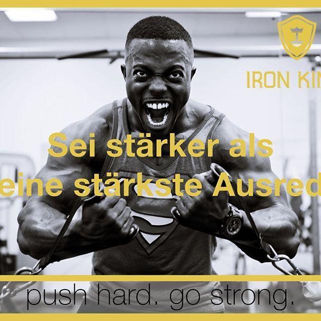 Sei stärker als deine stärkste Ausrede - push hard. go strong.  www.iron-king.eu  #motivation #ironking #fitness #training #sport #trainingsprogramm #iron_king_body #muskelaufbau #pushhard #gostrong #ernährung #nutrition #healthylifestyle #mantra #monday