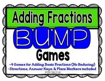 Adding Fractions BUMP Games- This is a set of 4 different BUMP games for the addition of basic fractions. Student directions, answer keys, and place markers are included for each game. Each game focuses on adding fractions, and each game requires different skills to add fractions. With these 4 different games, you can differentiate for students who are at different readiness levels. The skills increase in difficulty from Games 1-4.