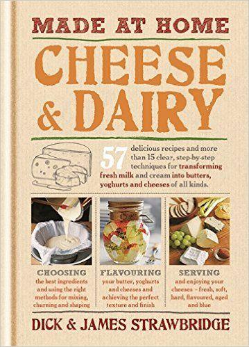 Made at Home: Cheese & Dairy: Amazon.co.uk: Dick Strawbridge, James Strawbridge: 9781845337537: Books