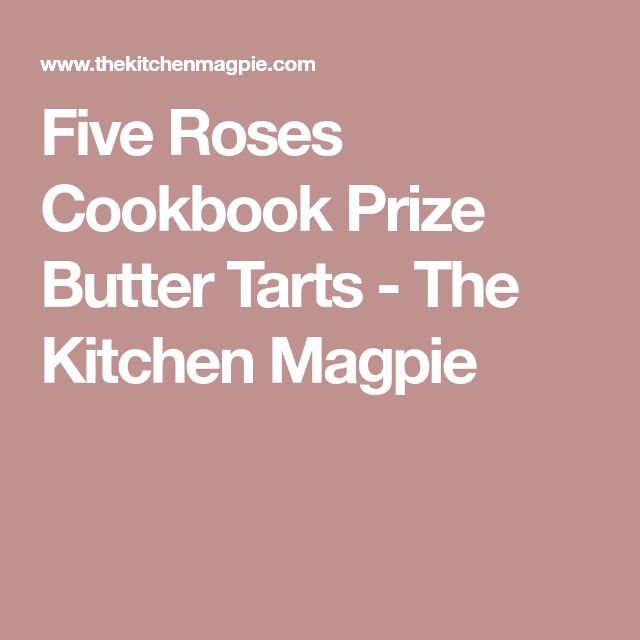 Five Roses Cookbook Prize Butter Tarts - The Kitchen Magpie